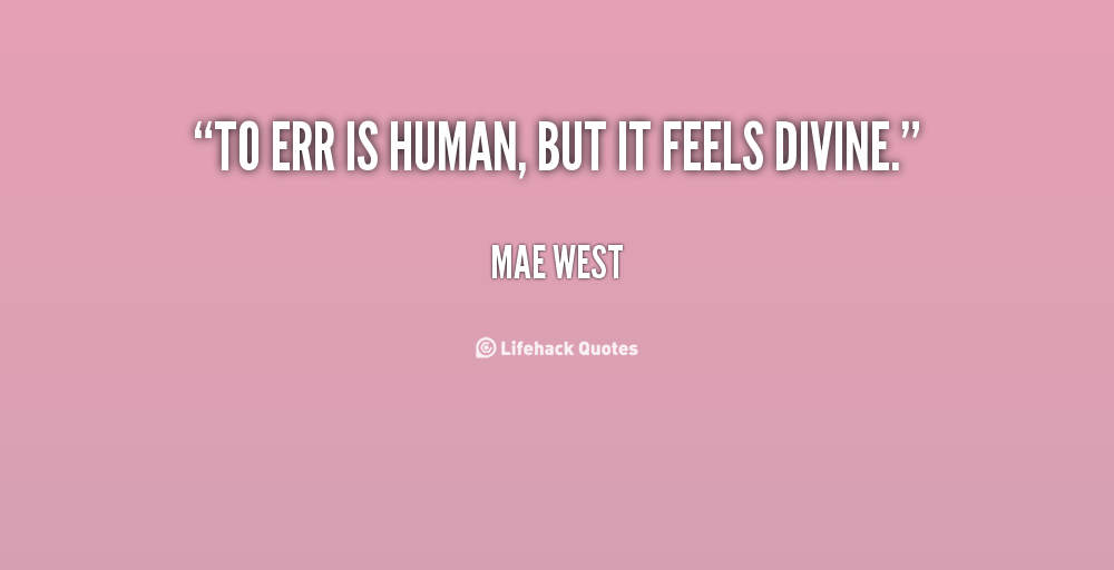 quote-Mae-West-to-err-is-human-but-it-feels-104651